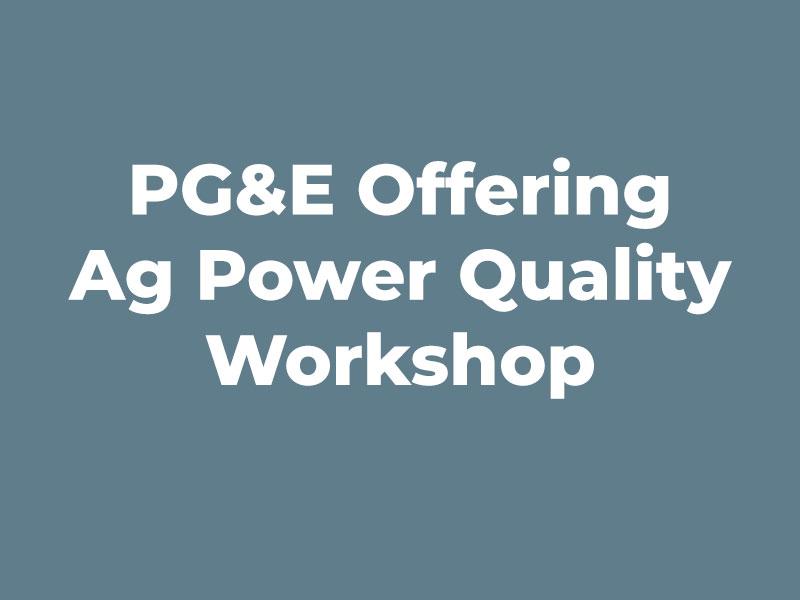PG&E Offering Ag Power Quality Workshop